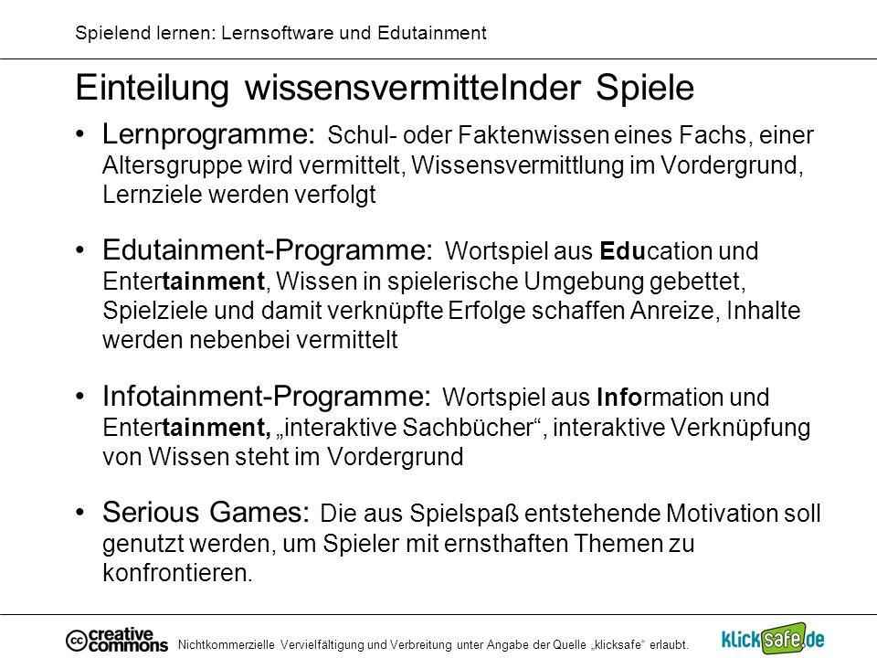 Nichtkommerzielle Vervielfältigung und Verbreitung unter Angabe der Quelle klicksafe erlaubt. Spielend lernen: Lernsoftware und Edutainment Einteilung