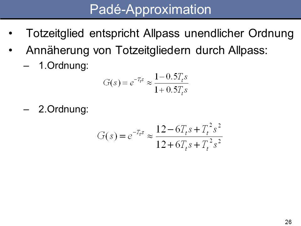 Totzeitglied entspricht Allpass unendlicher Ordnung Annäherung von Totzeitgliedern durch Allpass: –1.Ordnung: –2.Ordnung: 26 Padé-Approximation