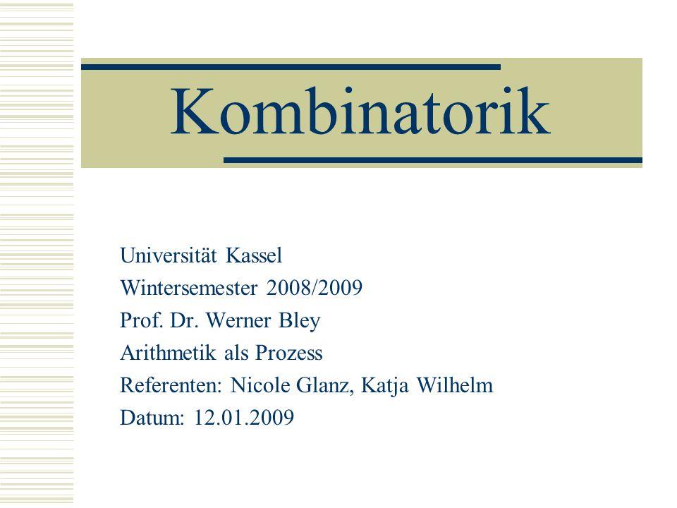 Gliederung 1.Kombinatorik – Definition, kombinatorische Werkzeuge, Situationstypen, Zählprinzipien 2.