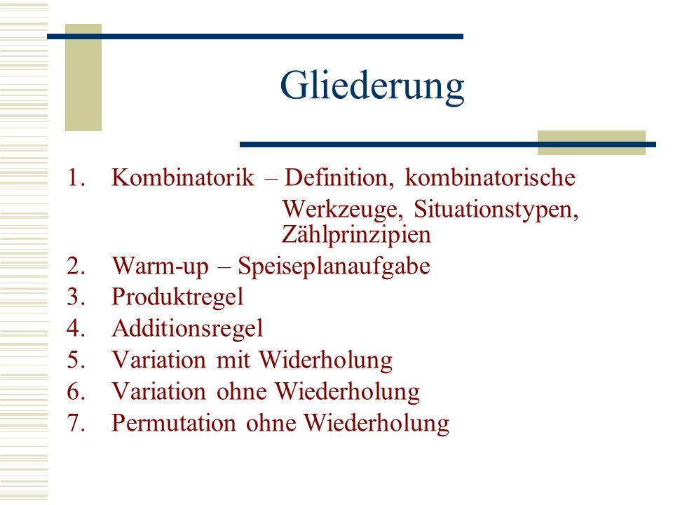 Gliederung 1.Kombinatorik – Definition, kombinatorische Werkzeuge, Situationstypen, Zählprinzipien 2. Warm-up – Speiseplanaufgabe 3. Produktregel 4.Ad