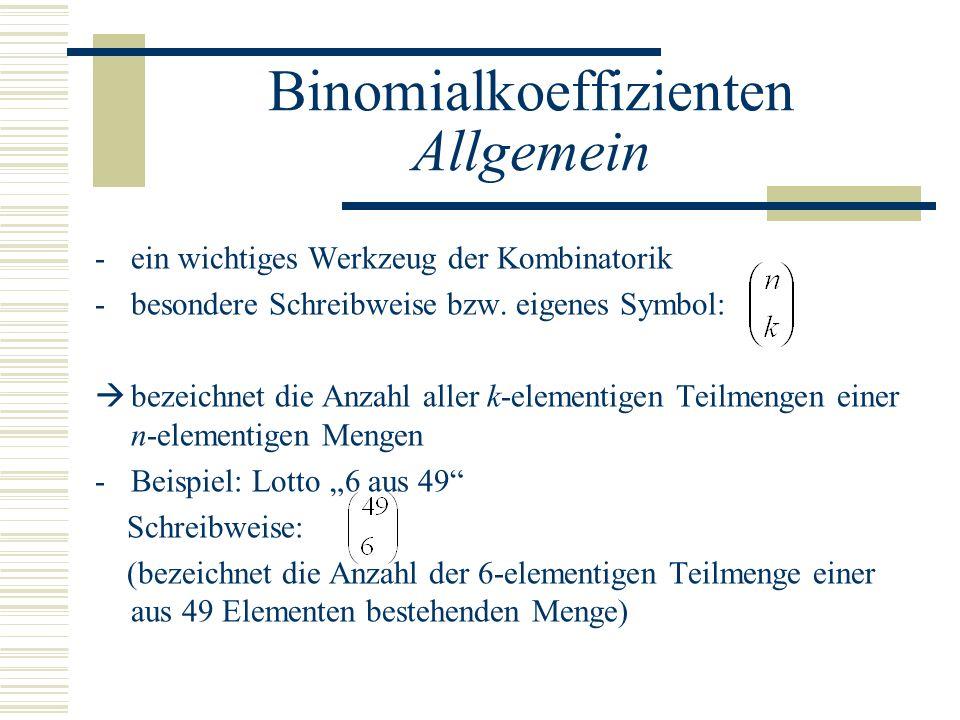 Binomialkoeffizienten Allgemein -ein wichtiges Werkzeug der Kombinatorik -besondere Schreibweise bzw. eigenes Symbol: bezeichnet die Anzahl aller k-el