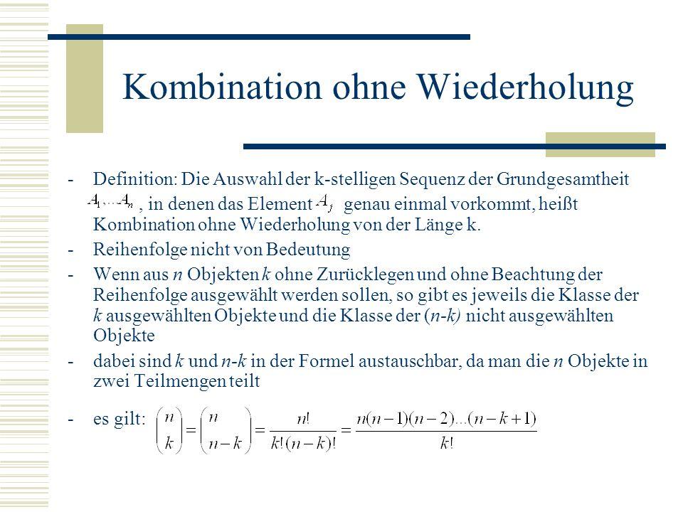 Kombination ohne Wiederholung -Definition: Die Auswahl der k-stelligen Sequenz der Grundgesamtheit, in denen das Element genau einmal vorkommt, heißt