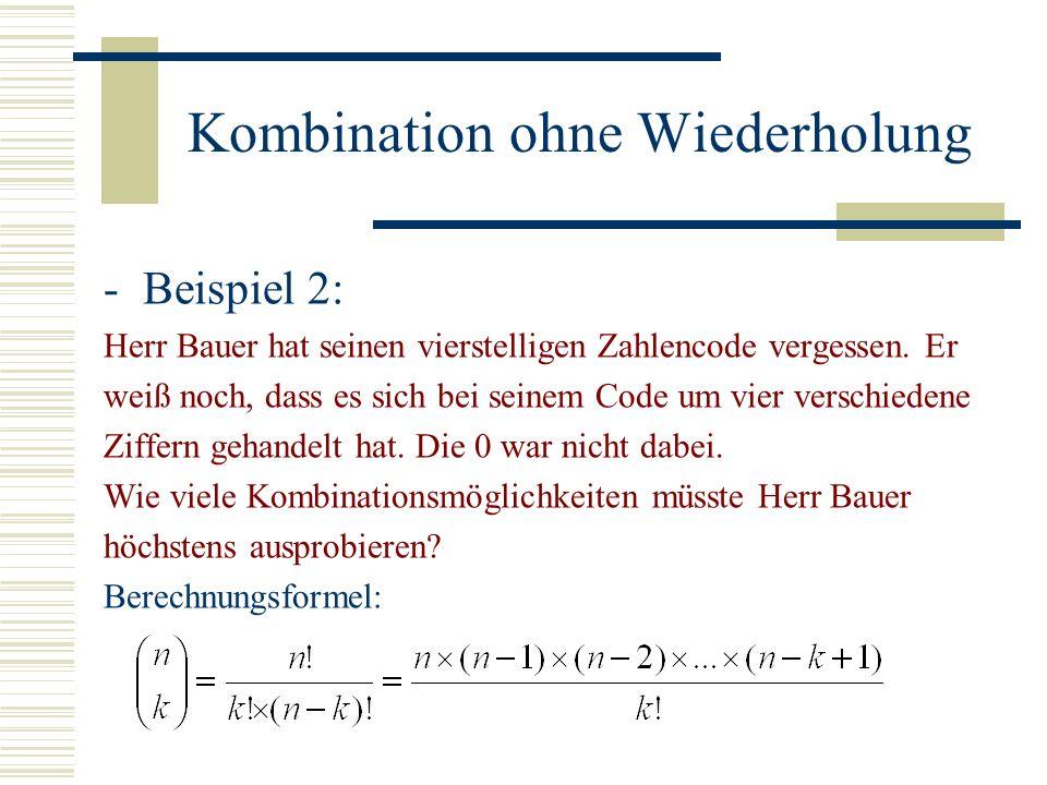 Kombination ohne Wiederholung -Beispiel 2: Herr Bauer hat seinen vierstelligen Zahlencode vergessen. Er weiß noch, dass es sich bei seinem Code um vie