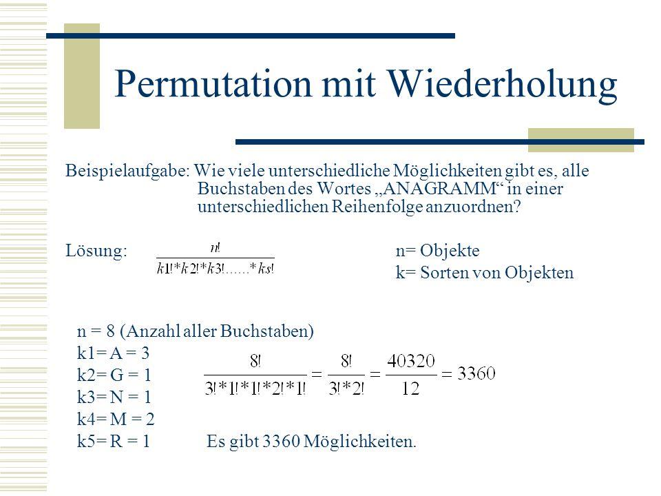 Permutation mit Wiederholung Beispielaufgabe: Wie viele unterschiedliche Möglichkeiten gibt es, alle Buchstaben des Wortes ANAGRAMM in einer unterschi