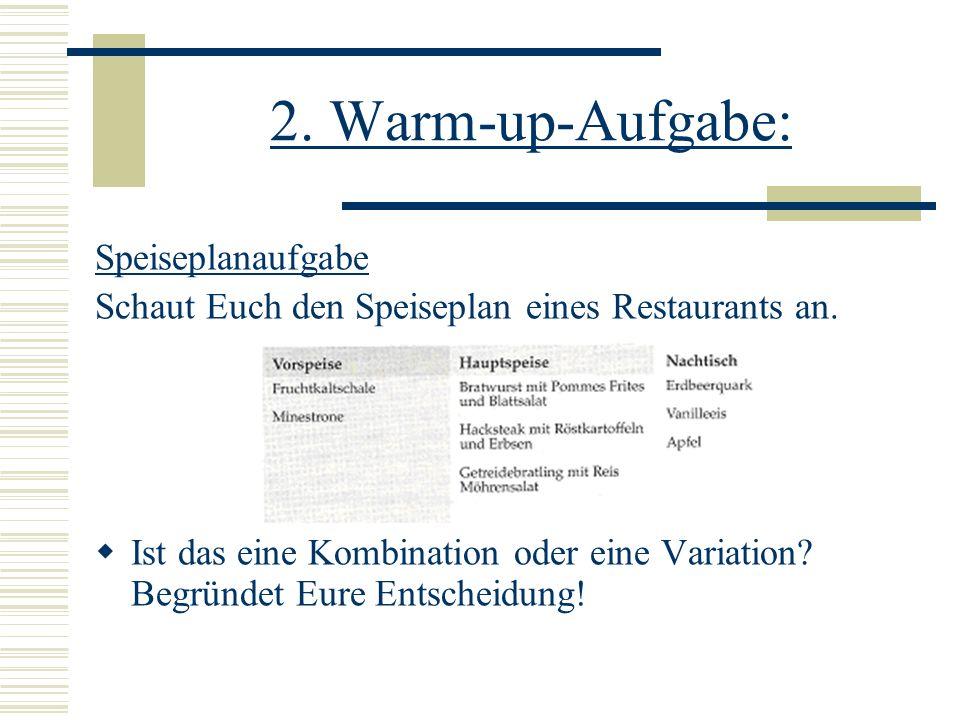 2. Warm-up-Aufgabe: Speiseplanaufgabe Schaut Euch den Speiseplan eines Restaurants an. Ist das eine Kombination oder eine Variation? Begründet Eure En