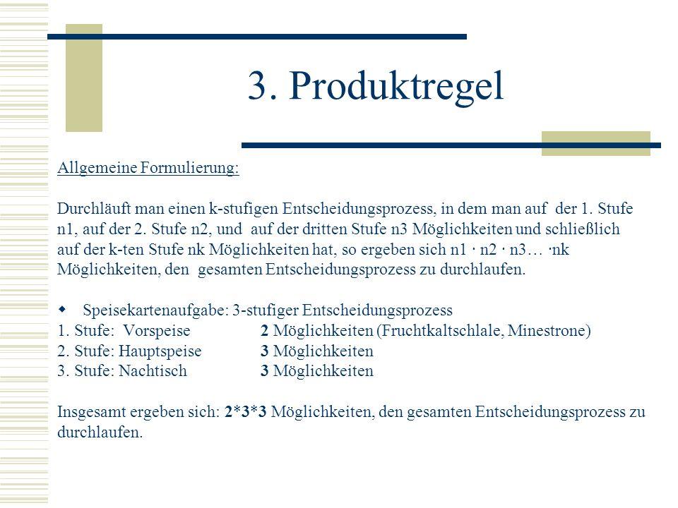 3. Produktregel Allgemeine Formulierung: Durchläuft man einen k-stufigen Entscheidungsprozess, in dem man auf der 1. Stufe n1, auf der 2. Stufe n2, un