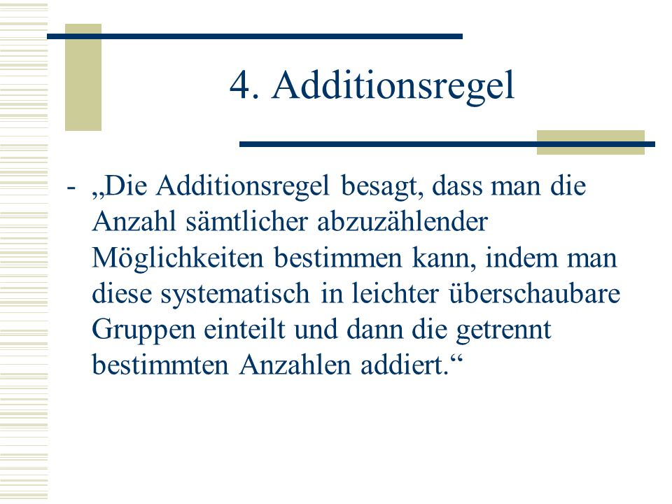 4. Additionsregel -Die Additionsregel besagt, dass man die Anzahl sämtlicher abzuzählender Möglichkeiten bestimmen kann, indem man diese systematisch