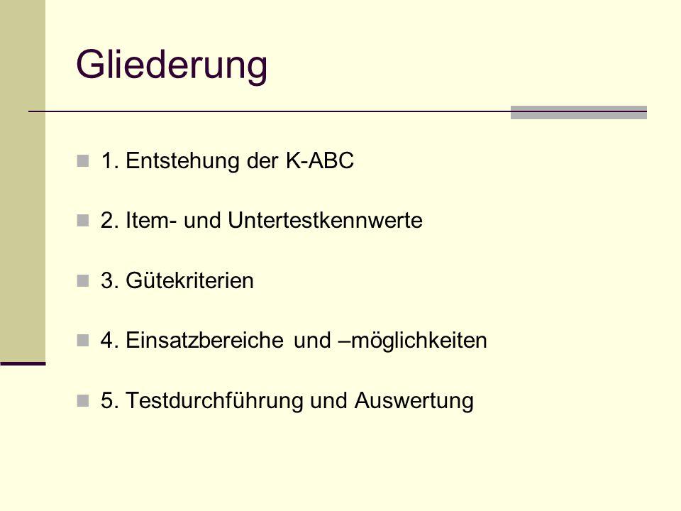 Gliederung 1. Entstehung der K-ABC 2. Item- und Untertestkennwerte 3. Gütekriterien 4. Einsatzbereiche und –möglichkeiten 5. Testdurchführung und Ausw