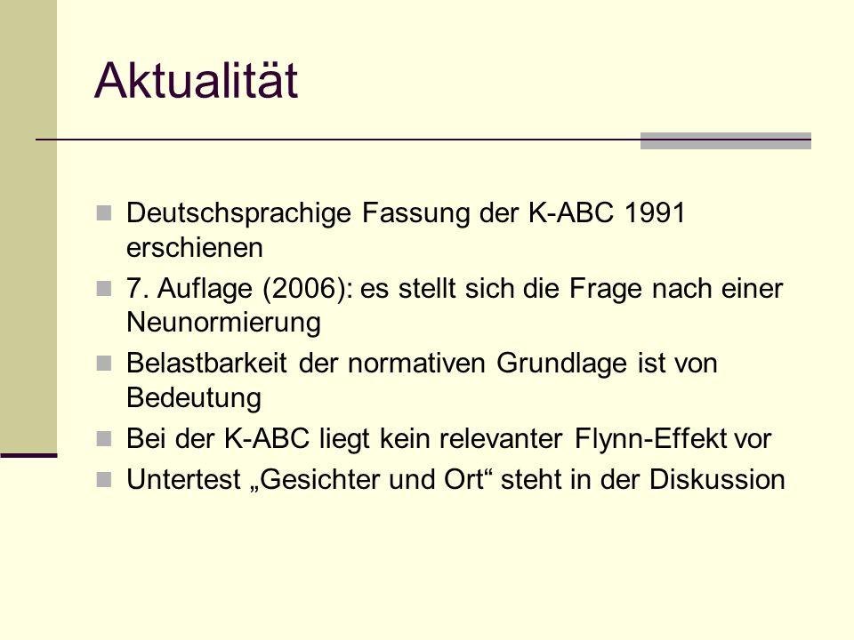 Aktualität Deutschsprachige Fassung der K-ABC 1991 erschienen 7. Auflage (2006): es stellt sich die Frage nach einer Neunormierung Belastbarkeit der n