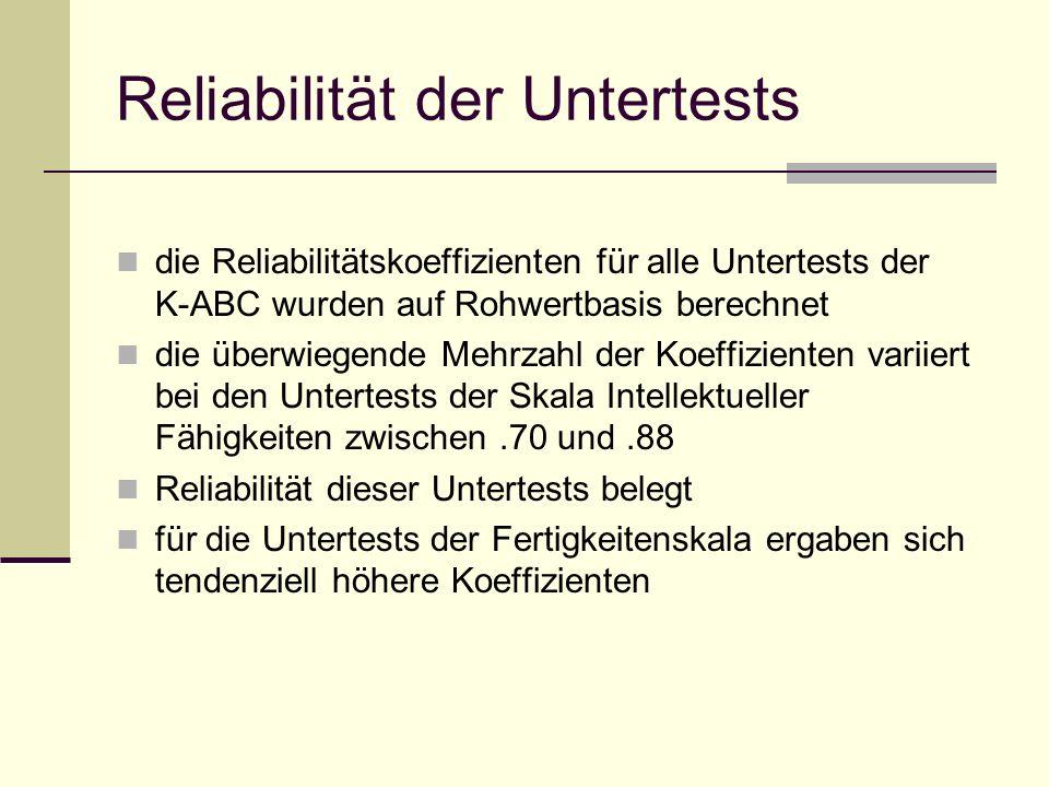 Reliabilität der Untertests die Reliabilitätskoeffizienten für alle Untertests der K-ABC wurden auf Rohwertbasis berechnet die überwiegende Mehrzahl d