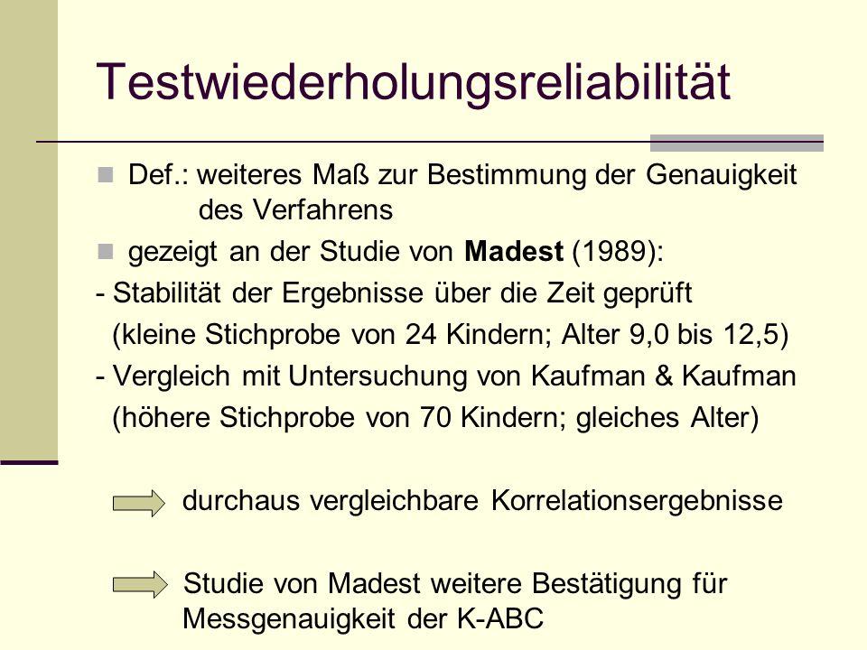 Testwiederholungsreliabilität Def.: weiteres Maß zur Bestimmung der Genauigkeit des Verfahrens gezeigt an der Studie von Madest (1989): - Stabilität d