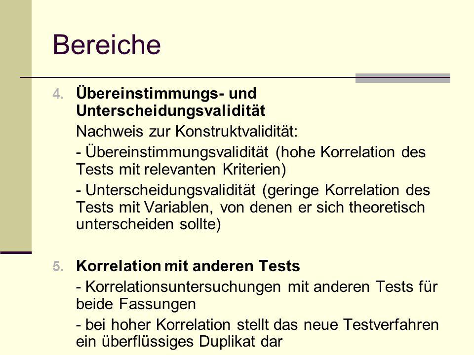 Bereiche 4. Übereinstimmungs- und Unterscheidungsvalidität Nachweis zur Konstruktvalidität: - Übereinstimmungsvalidität (hohe Korrelation des Tests mi