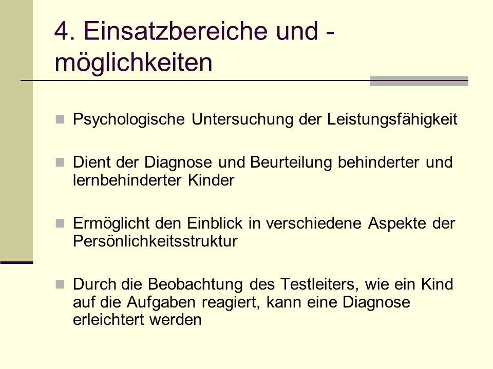 4. Einsatzbereiche und - möglichkeiten Psychologische Untersuchung der Leistungsfähigkeit Dient der Diagnose und Beurteilung behinderter und lernbehin