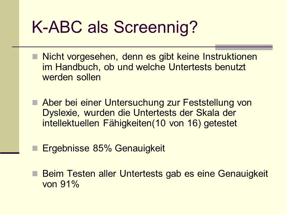 K-ABC als Screennig? Nicht vorgesehen, denn es gibt keine Instruktionen im Handbuch, ob und welche Untertests benutzt werden sollen Aber bei einer Unt
