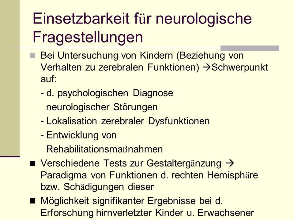Einsetzbarkeit f ü r neurologische Fragestellungen Bei Untersuchung von Kindern (Beziehung von Verhalten zu zerebralen Funktionen) Schwerpunkt auf: -