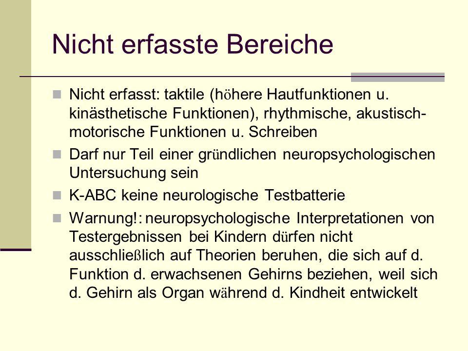Nicht erfasste Bereiche Nicht erfasst: taktile (h ö here Hautfunktionen u. kinästhetische Funktionen), rhythmische, akustisch- motorische Funktionen u