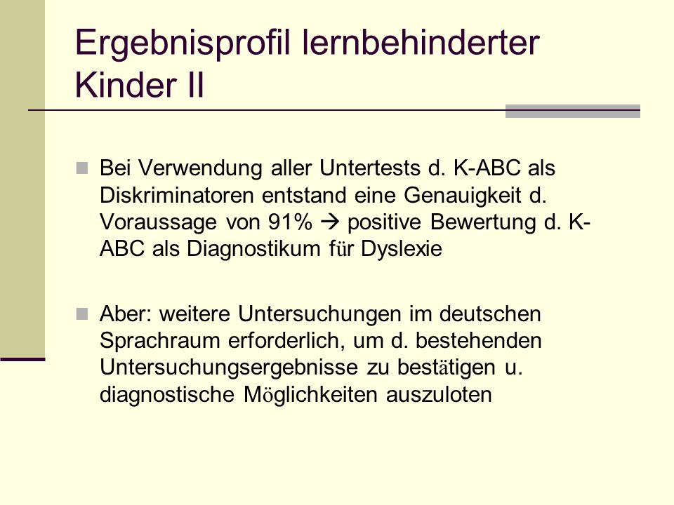 Ergebnisprofil lernbehinderter Kinder II Bei Verwendung aller Untertests d. K-ABC als Diskriminatoren entstand eine Genauigkeit d. Voraussage von 91%