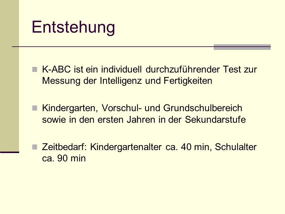 Entstehung K-ABC ist ein individuell durchzuführender Test zur Messung der Intelligenz und Fertigkeiten Kindergarten, Vorschul- und Grundschulbereich
