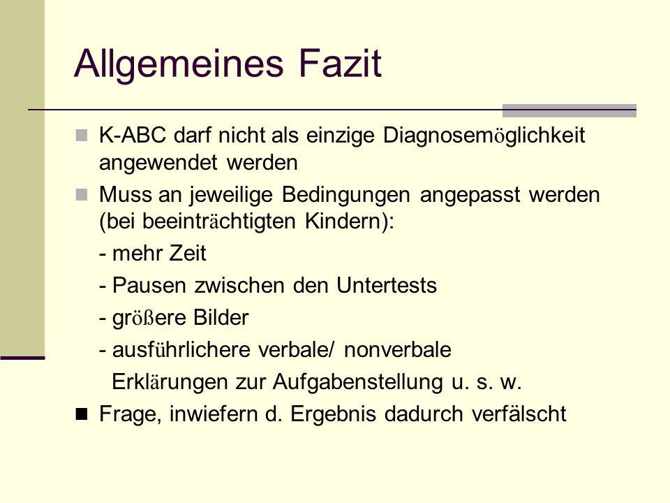 Allgemeines Fazit K-ABC darf nicht als einzige Diagnosem ö glichkeit angewendet werden Muss an jeweilige Bedingungen angepasst werden (bei beeintr ä c