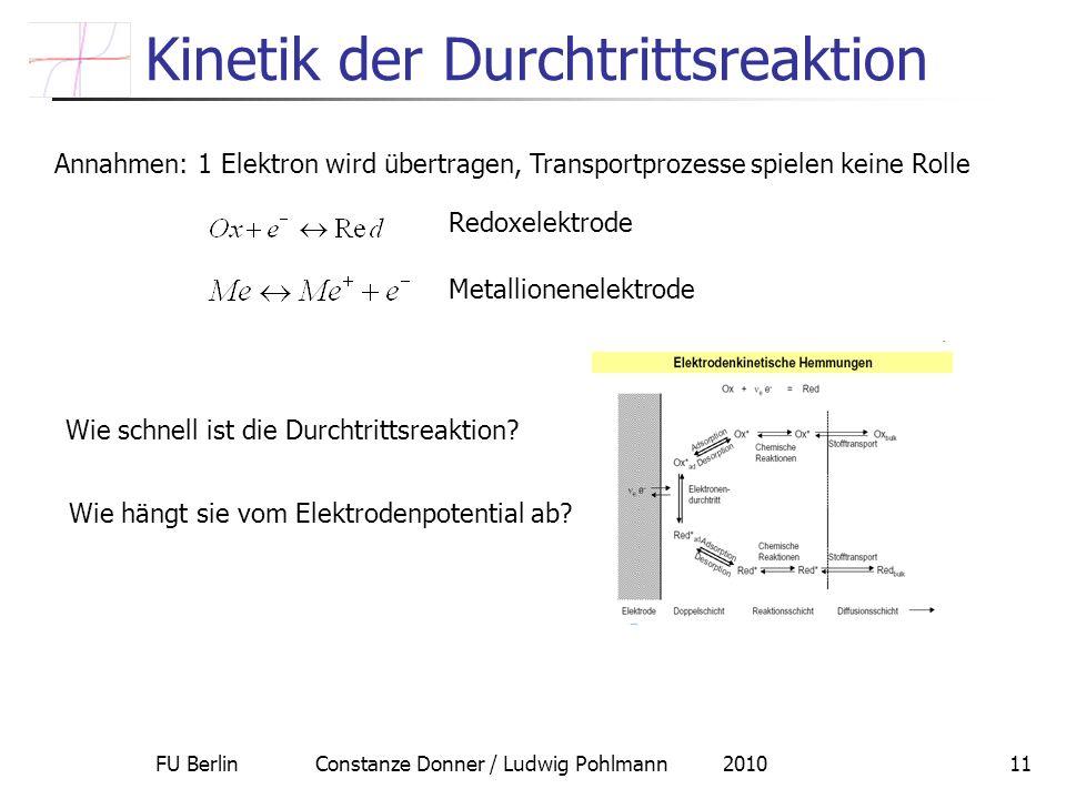 FU Berlin Constanze Donner / Ludwig Pohlmann 201011 Kinetik der Durchtrittsreaktion Annahmen: 1 Elektron wird übertragen, Transportprozesse spielen ke