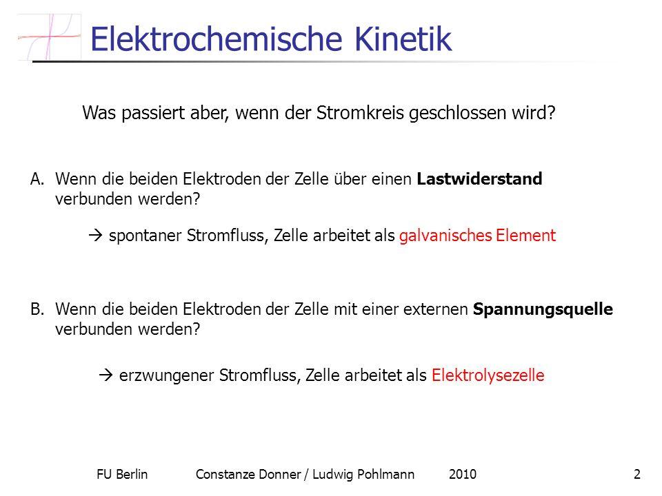 FU Berlin Constanze Donner / Ludwig Pohlmann 20102 Elektrochemische Kinetik B.Wenn die beiden Elektroden der Zelle mit einer externen Spannungsquelle