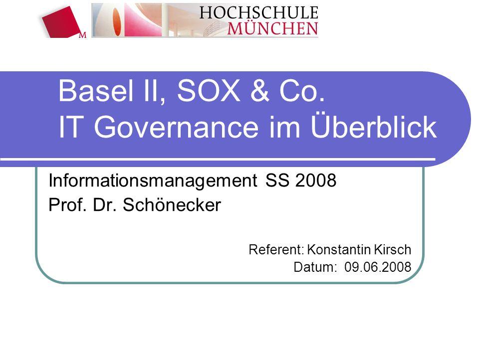 Basel II, SOX & Co. IT Governance im Überblick Informationsmanagement SS 2008 Prof. Dr. Schönecker Referent: Konstantin Kirsch Datum: 09.06.2008