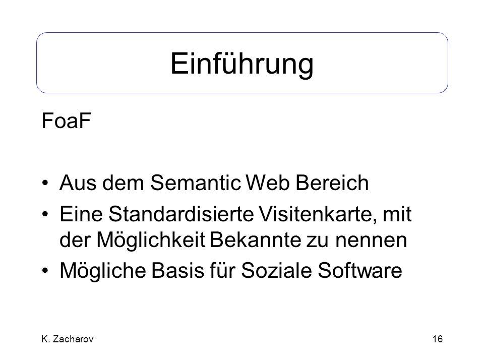 16 Einführung FoaF Aus dem Semantic Web Bereich Eine Standardisierte Visitenkarte, mit der Möglichkeit Bekannte zu nennen Mögliche Basis für Soziale S
