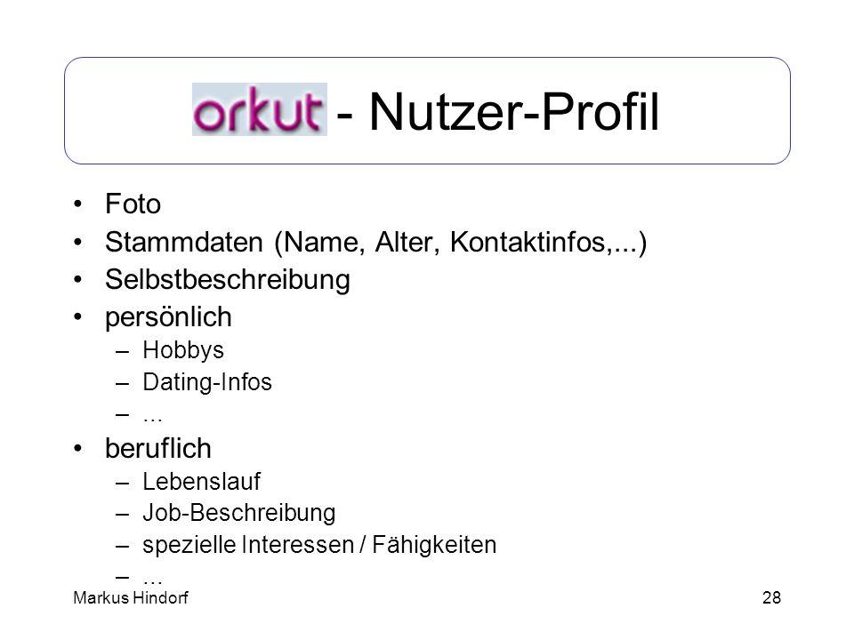 28 Orkut - Nutzer-Profil Foto Stammdaten (Name, Alter, Kontaktinfos,...) Selbstbeschreibung persönlich –Hobbys –Dating-Infos –... beruflich –Lebenslau