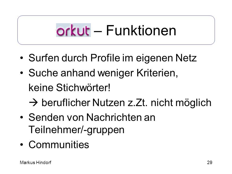 29 Orkut – Funktionen Surfen durch Profile im eigenen Netz Suche anhand weniger Kriterien, keine Stichwörter! beruflicher Nutzen z.Zt. nicht möglich S