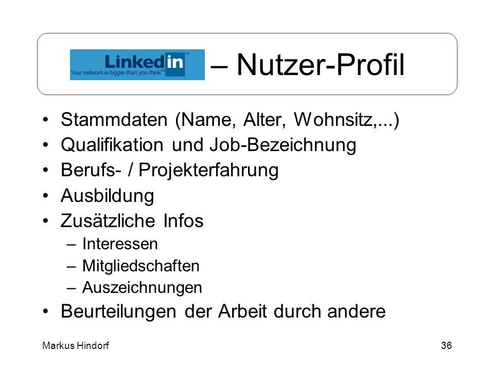 36 LinkedIn – Nutzer-Profil Stammdaten (Name, Alter, Wohnsitz,...) Qualifikation und Job-Bezeichnung Berufs- / Projekterfahrung Ausbildung Zusätzliche