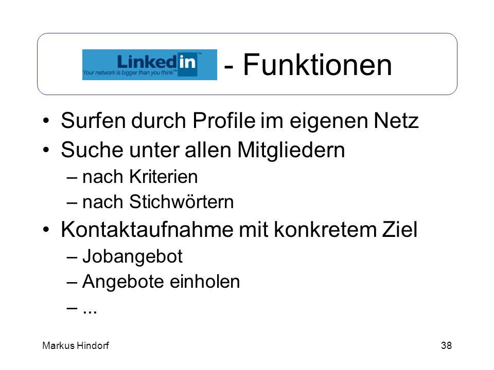 38 LinkedIn - Funktionen Surfen durch Profile im eigenen Netz Suche unter allen Mitgliedern –nach Kriterien –nach Stichwörtern Kontaktaufnahme mit kon