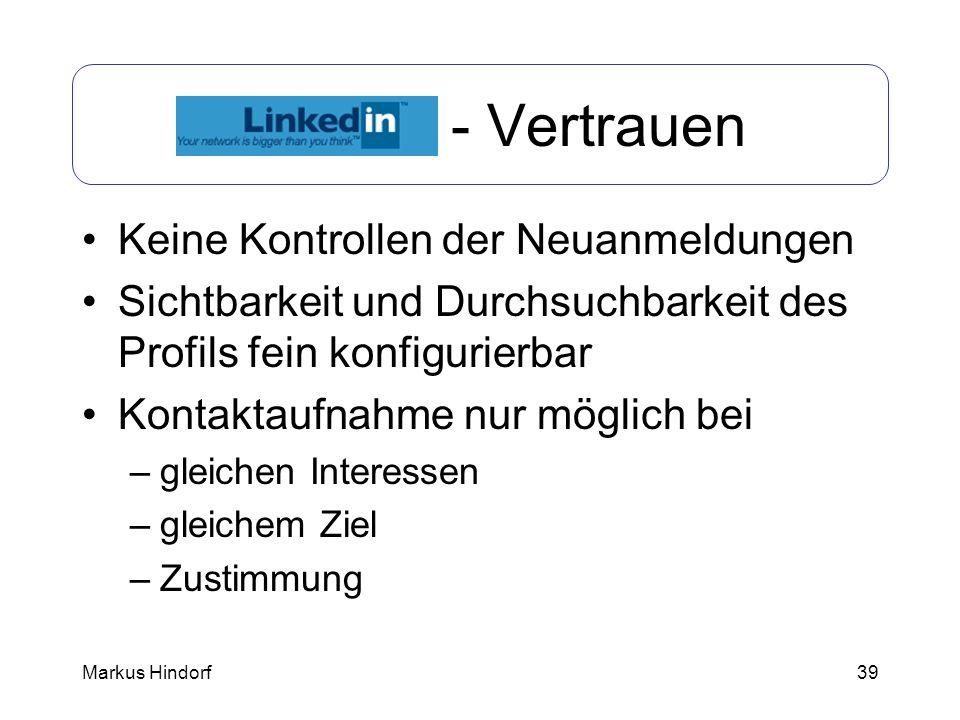 39 LinkedIn - Vertrauen Keine Kontrollen der Neuanmeldungen Sichtbarkeit und Durchsuchbarkeit des Profils fein konfigurierbar Kontaktaufnahme nur mögl