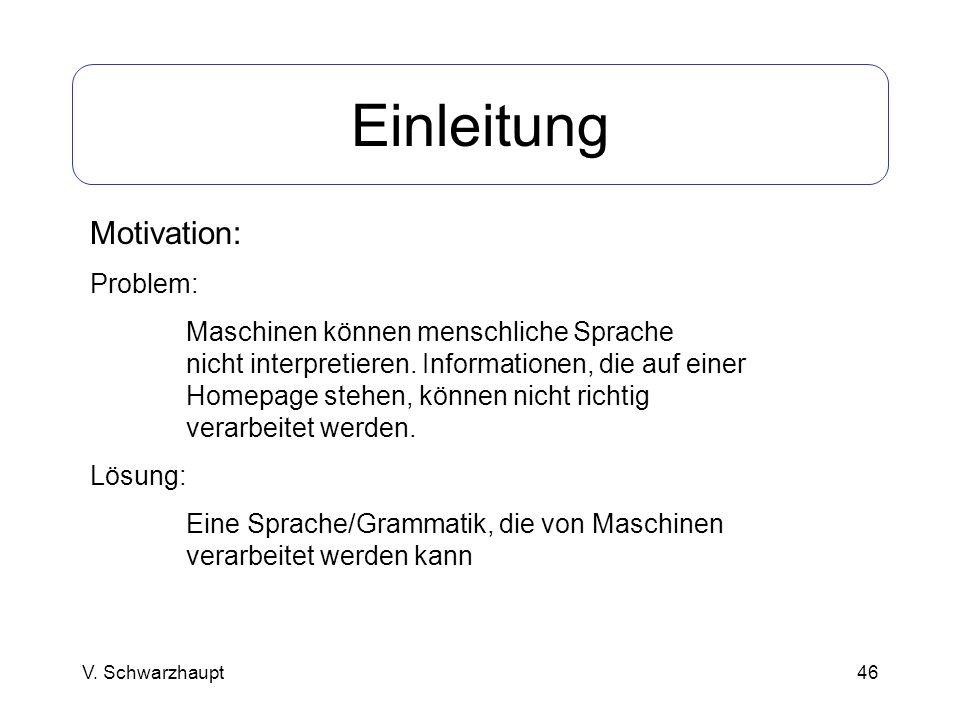 46 Einleitung Motivation: Problem: Maschinen können menschliche Sprache nicht interpretieren. Informationen, die auf einer Homepage stehen, können nic
