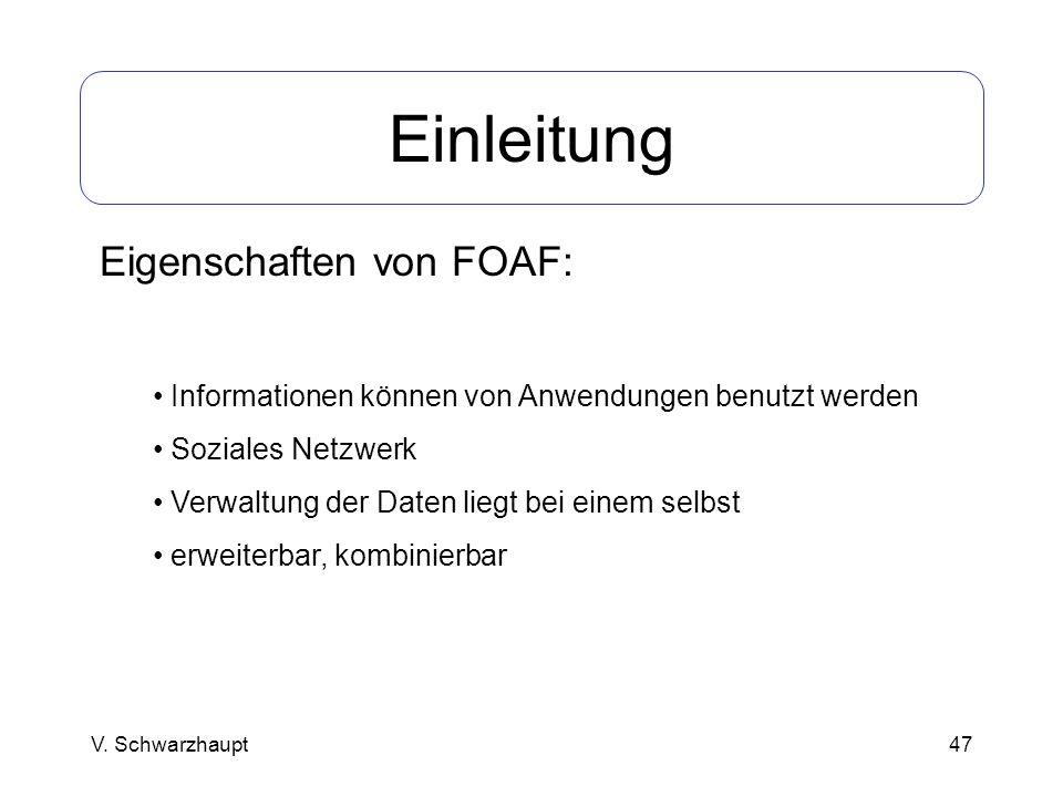 47 Einleitung Eigenschaften von FOAF: Informationen können von Anwendungen benutzt werden Soziales Netzwerk Verwaltung der Daten liegt bei einem selbs