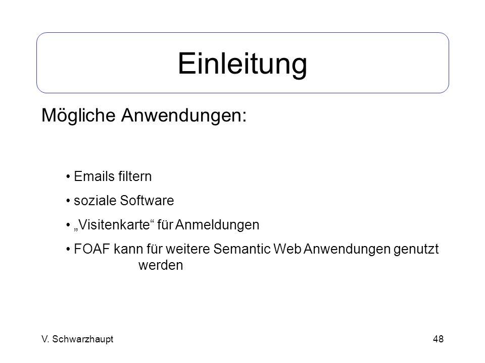 48 Einleitung Mögliche Anwendungen: Emails filtern soziale Software Visitenkarte für Anmeldungen FOAF kann für weitere Semantic Web Anwendungen genutz