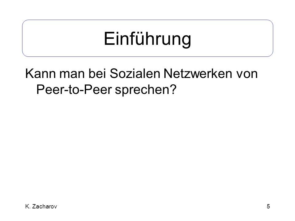 5 Einführung Kann man bei Sozialen Netzwerken von Peer-to-Peer sprechen? K. Zacharov