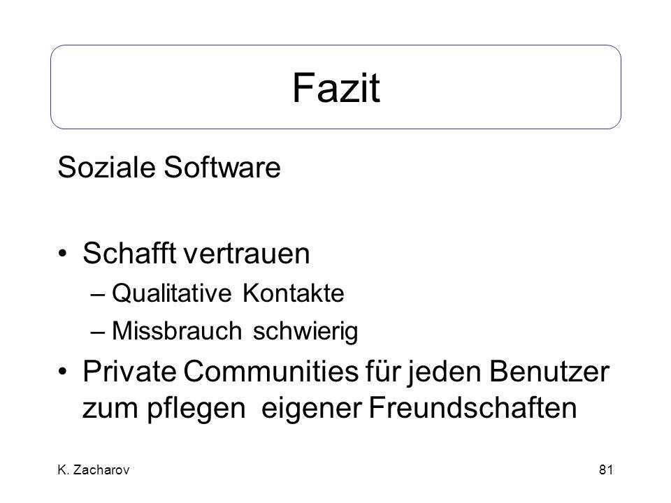 81 Fazit Soziale Software Schafft vertrauen –Qualitative Kontakte –Missbrauch schwierig Private Communities für jeden Benutzer zum pflegen eigener Fre