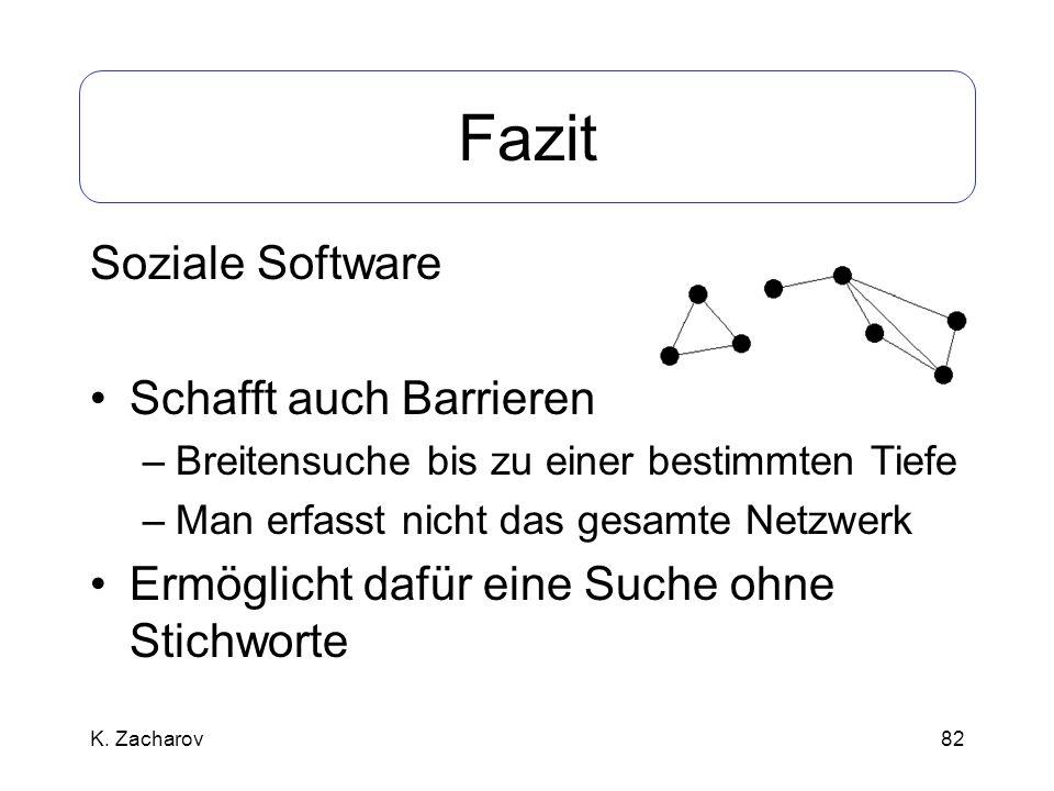 82 Fazit Soziale Software Schafft auch Barrieren –Breitensuche bis zu einer bestimmten Tiefe –Man erfasst nicht das gesamte Netzwerk Ermöglicht dafür