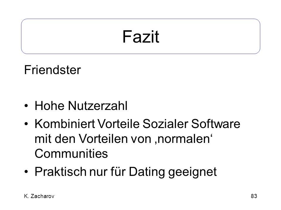 83 Fazit Friendster Hohe Nutzerzahl Kombiniert Vorteile Sozialer Software mit den Vorteilen von normalen Communities Praktisch nur für Dating geeignet