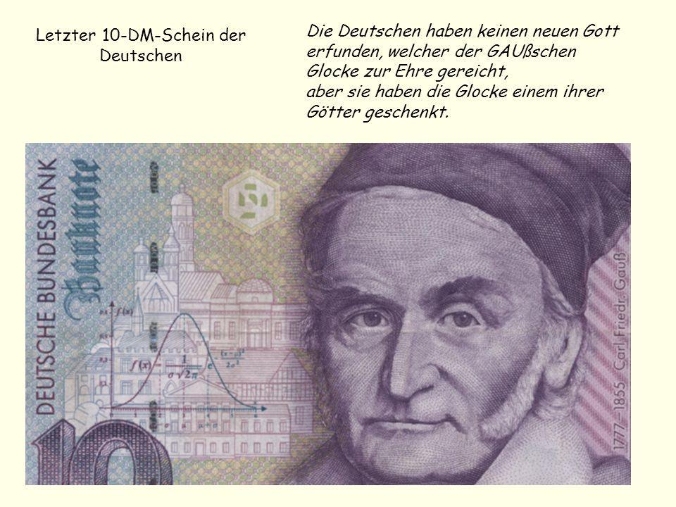 Letzter 10-DM-Schein der Deutschen Die Deutschen haben keinen neuen Gott erfunden, welcher der GAUßschen Glocke zur Ehre gereicht, aber sie haben die