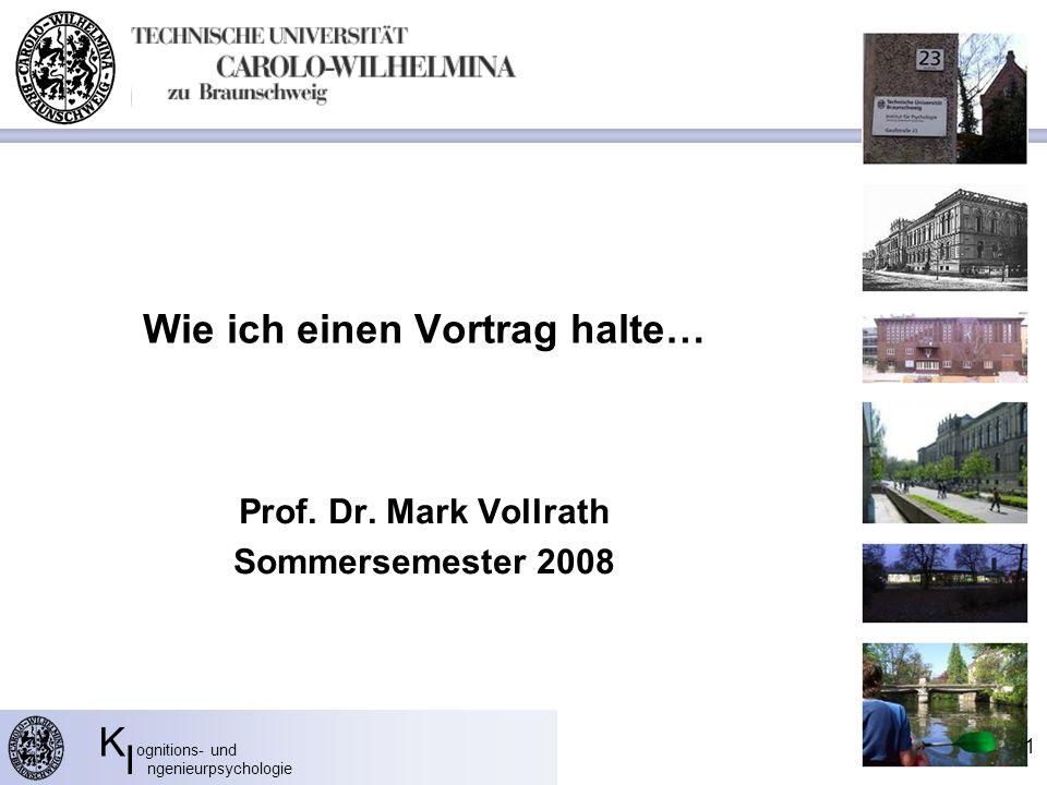 K ognitions- und I ngenieurpsychologie Wie ich einen Vortrag halte… Prof.