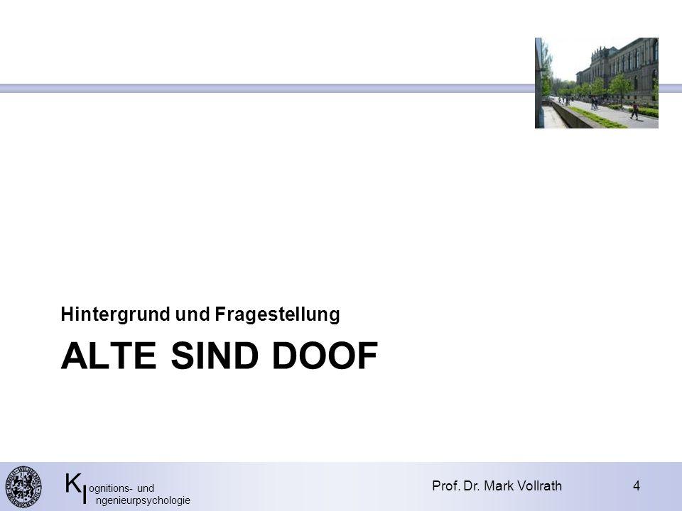 K ognitions- und I ngenieurpsychologie ALTE SIND DOOF Hintergrund und Fragestellung Prof.