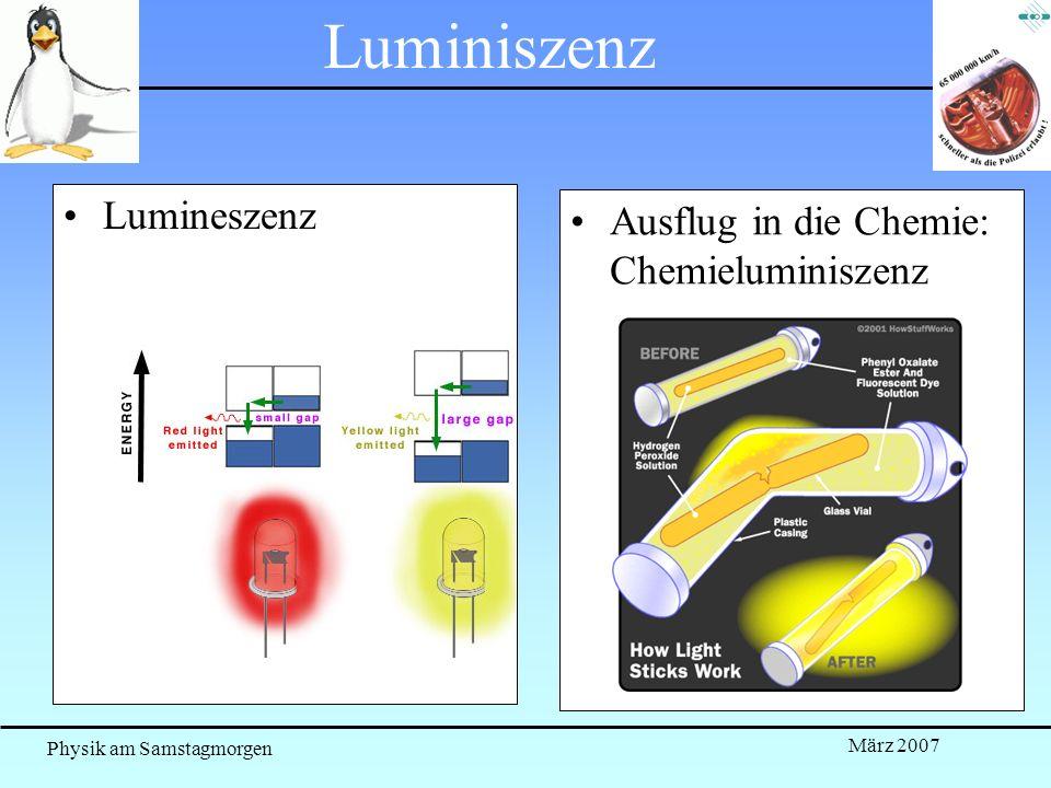 Physik am Samstagmorgen März 2007 Luminiszenz Lumineszenz Ausflug in die Chemie: Chemieluminiszenz