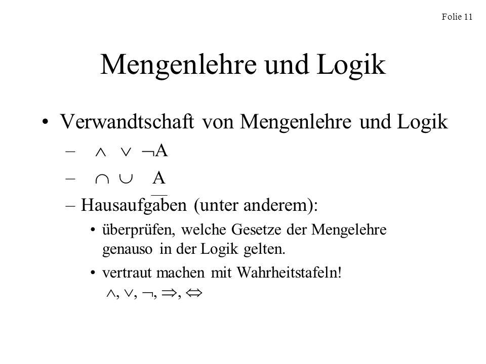 Folie 11 Mengenlehre und Logik Verwandtschaft von Mengenlehre und Logik – A –Hausaufgaben (unter anderem): überprüfen, welche Gesetze der Mengelehre g