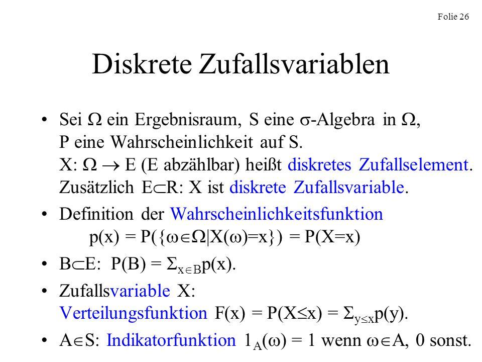 Folie 26 Diskrete Zufallsvariablen Sei ein Ergebnisraum, S eine -Algebra in, P eine Wahrscheinlichkeit auf S. X: E (E abzählbar) heißt diskretes Zufal
