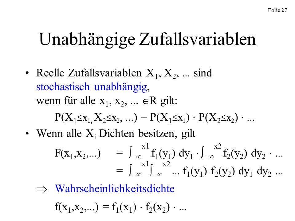 Folie 27 Unabhängige Zufallsvariablen Reelle Zufallsvariablen X 1, X 2,... sind stochastisch unabhängig, wenn für alle x 1, x 2,... R gilt: P(X 1 x 1,
