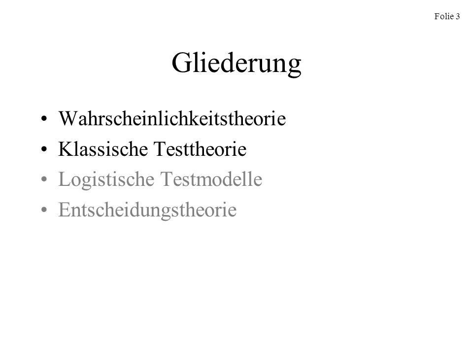 Folie 3 Gliederung Wahrscheinlichkeitstheorie Klassische Testtheorie Logistische Testmodelle Entscheidungstheorie