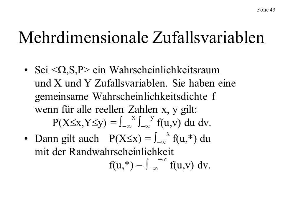 Folie 43 Mehrdimensionale Zufallsvariablen Sei ein Wahrscheinlichkeitsraum und X und Y Zufallsvariablen. Sie haben eine gemeinsame Wahrscheinlichkeits