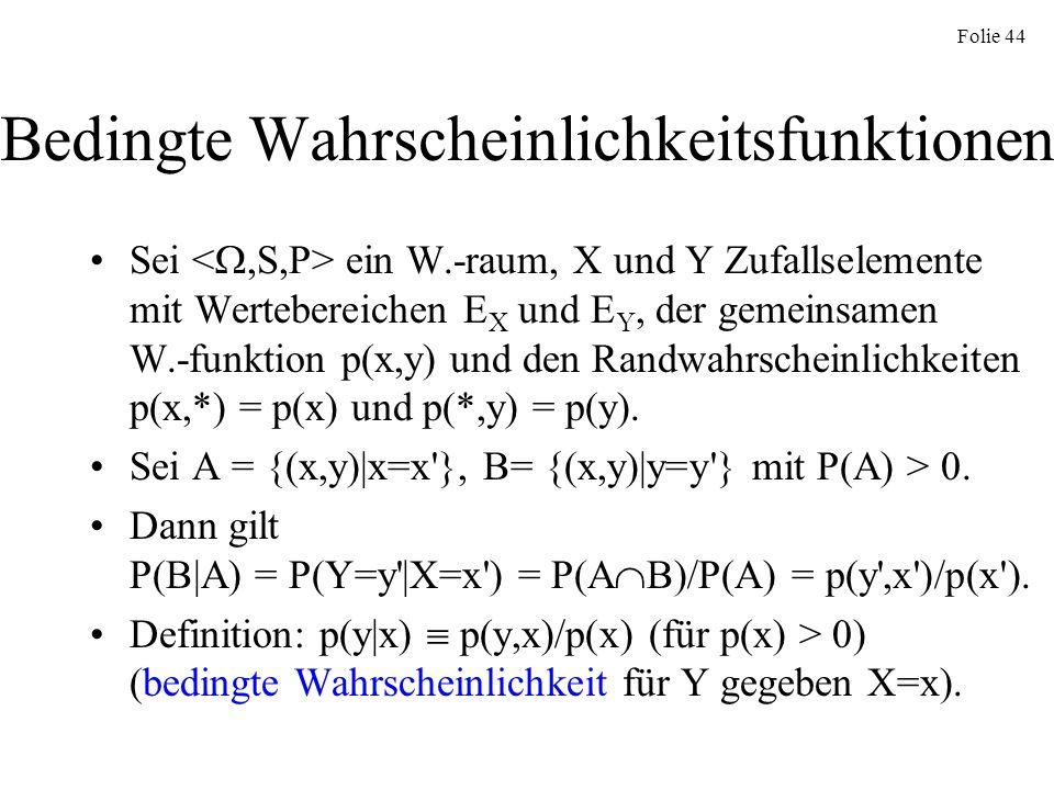 Folie 44 Bedingte Wahrscheinlichkeitsfunktionen Sei ein W.-raum, X und Y Zufallselemente mit Wertebereichen E X und E Y, der gemeinsamen W.-funktion p
