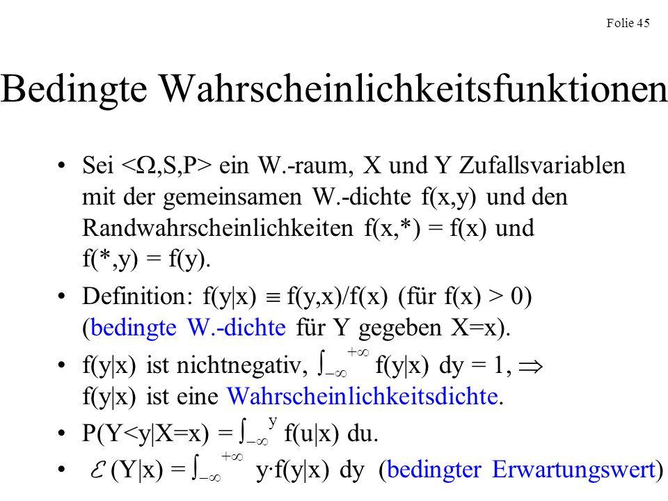 Folie 45 Bedingte Wahrscheinlichkeitsfunktionen Sei ein W.-raum, X und Y Zufallsvariablen mit der gemeinsamen W.-dichte f(x,y) und den Randwahrscheinl